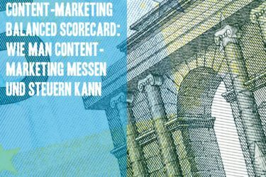Content-Marketing Balanced Scorecard: Wie man Content-Marketing-Maßnahmen messen und steuern kann